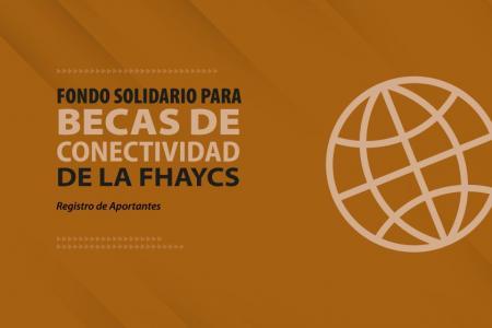 """""""Fondo Solidario para Becas de Conectividad de la FHAyCS"""","""