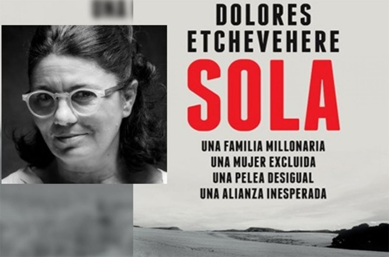 """Editorial Planeta presenta """"Sola"""", el libro de Dolores Etchevehere donde cuenta la disputa hacia el interior de una de las más importantes familias terratenientes de Entre Ríos."""